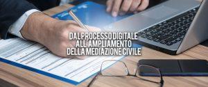 dal processo digitale al ampliamento delle materie della mediazione civile